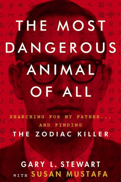 Everything You Need to Know about the New 'My Dad Is the Zodiac Killer' Book, The Most Dangerous Animal of All by Gary L. Stewart and Susan Mustafa (1/3)