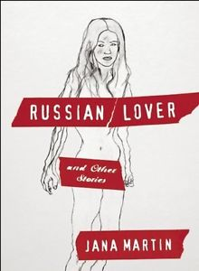 russian lover and other stories by jana martin
