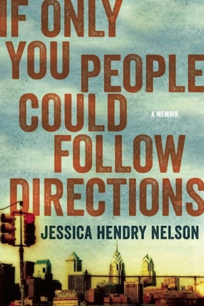Jessica Hendry Nelson's If Only You People Could Follow Directions Is An Intimate Look At One Family's Struggle With Addiction